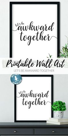 Funny printable wall art. Let's be awkward together! Perfect Gift for your husband or boyfriend! Cute Geeky gift. Couple Quotes   Printable Quotes   Funny Prints   Couples Print   Gallery Wall Art   Printable Art   Funny Printable   Typography Print #printable #funnyquotes #giftsforhim #awkward #wallartdecor #ad