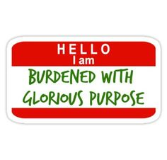 Hello, I Am Burdened With Glorious Purpose Sticker