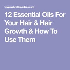12 Essential Oils For Your Hair & Hair Growth & How To Use Them