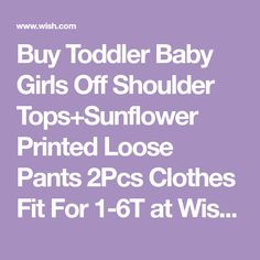 Buy Toddler Baby Girls Off Shoulder Tops+Sunflower Printed Loose Pants 2Pcs Clothes Fit For 1-6T at Wish - Shopping Made Fun
