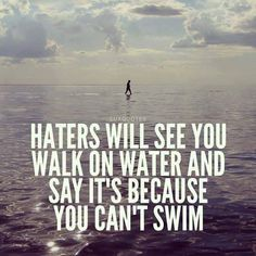 I know when you think of haters you probably think of celebrities especially a lot of rappers, and Taylor Swift always thanking their haters for making them who they are. And we sit back and think,…