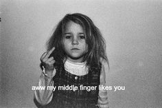 My middle finger. My middle finger. Bad Girl Aesthetic, Quote Aesthetic, Tumblr Quotes, Funny Quotes, Qoutes, Quotations, Mood Pics, Mood Quotes, Edgy Quotes