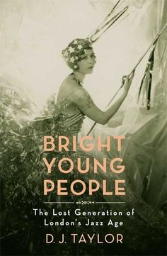 'Bright Young People: The Lost Generation of London's Jazz Age' - D.J Taylor
