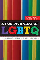 A positive view of LGBTQ : embracing identity and cultivating well-being