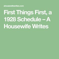 First Things First, a 1928 Schedule – A Housewife Writes