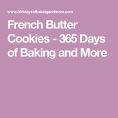 French Butter Cookies - 365 Days of Baking and More