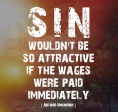 """""""For the wages of sin is death, but the gift of God is eternal life in Christ Jesus our Lord."""" Romans 6:23."""