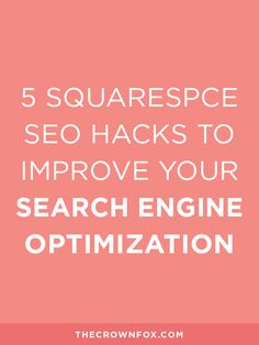 SEO or Search Engine Optimization is something worth paying attention to for your online business or blog. Ready to improve your SEO for Squarespace? Here are 5 SEO Hacks for you! Click through to learn more. | TheCrownFox | www.TheCrownFox.com | Branding Design + Strategy