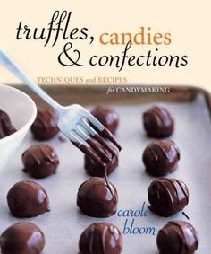 Truffles, Candies, and Confections: Tecnhiques and Recipes for Candymaking