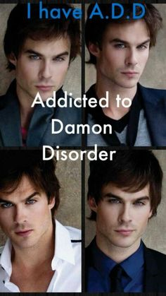 The baddest joke ever, but it's Damon I so have that. ADDICTED TO DAMON DISODER