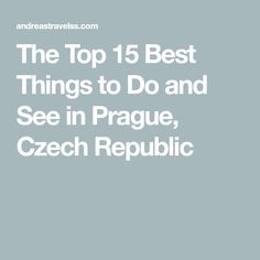 The Top 15 Best Things to Do and See in Prague, Czech Republic