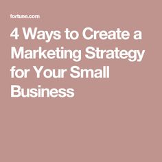 4 Ways to Create a Marketing Strategy for Your Small Business