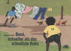 Bücher: Bené, schneller als das schnellste Huhn von Eymard Toledo