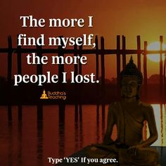 The more I find myself the more people I lost.