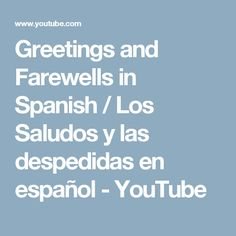 75 best greetings and farewells images on pinterest spanish greetings and farewells in spanish los saludos y las despedidas en espaol m4hsunfo