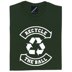 """Recycle funny rugby t-shirt. From when you start playing our beautifully brutal game, one of the key messages drilled into every player is that you MUST """"Recycle The Ball""""."""