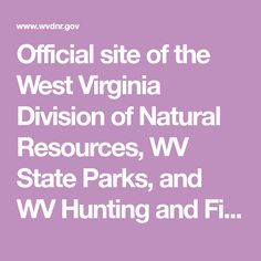 Official site of the West Virginia Division of Natural Resources, WV State Parks, and WV Hunting and Fishing License