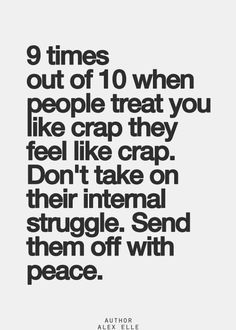 9 times out of 10 when people treat you like…