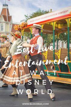 Best Live Entertainment at Walt Disney World- The Blogorail