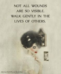 not all wounds are so visible. walk gently in the lives of others. www.schoolofawakening.net