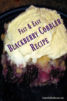 Easy Blackberry Cobbler Recipe Cooking for the Holidays - Blackberries - Ideas of Blackberries Blackberry Dessert Recipes, Recipe For Easy Blackberry Cobbler, Blueberry Recipes, Blackberry Recipes With Bisquick, Blackberry Sauce, Easy Desserts, Delicious Desserts, Southern Desserts, Homemade Desserts