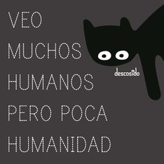 I see a lot of humans but not much humanity