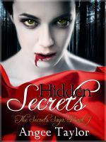 Hidden Secrets (The Secrets Saga, Book One), an ebook by Angee Taylor at Smashwords