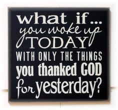 What if you woke up today with only the things by woodsignsbypatti << Mm. Really good thing to keep in mind.