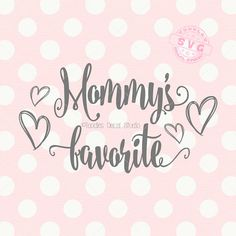 Mommys favorite SVG file Mothers Day vector cutting file