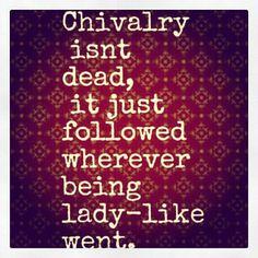Act like a lady be treated like one
