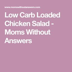 Low Carb Loaded Chicken Salad - Moms Without Answers