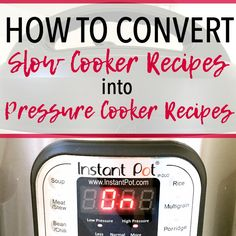 How to convert crock pot times to instant pot times.