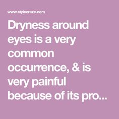 Dryness around eyes is a very common occurrence, & is very painful because of its proximity to the eyes. But fret not, with proper care, you can battle this Dark Green Eyes, Dry Skin, Home Remedies, Battle, Treats, Tips, Sweet Like Candy, Goodies, Advice