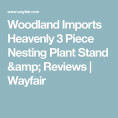 Woodland Imports Heavenly 3 Piece Nesting Plant Stand & Reviews | Wayfair