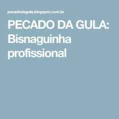 PECADO DA GULA: Bisnaguinha profissional