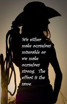 😃 We either make ourselves miserable or we make ourselves strong...