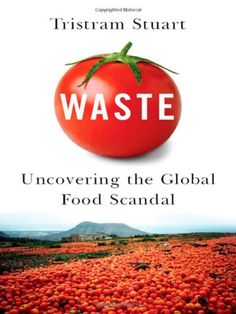 "Read ""Waste: Uncovering the Global Food Scandal"" by Tristram Stuart available from Rakuten Kobo. The true cost of what the global food industry throws away. With shortages, volatile prices and nearly one billion peopl. Greenhouse Gases, Food Waste, Food Industry, Reading Online, Books Online, Scandal, Global Food, Audio Books, A Food"