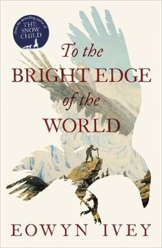 To the Bright Edge of the World: Amazon.co.uk: Eowyn Ivey: 9781472208606: Books