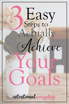 3 Easy Steps for Achieving Your Goals « intentionaleveryday