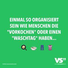 """einmal so organisiert sein wie Menschen die """"Vorkochen"""" oder einen """"Waschtag"""" haben..."""