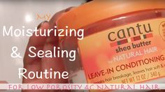 My Deep Conditioning, Moisturizing, and Sealing Routine for Low Porosity Natural Hair.