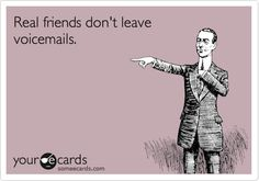 Funny Friendship Ecard: Real friends don't leave voicemails.
