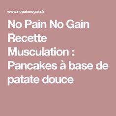 No Pain No Gain Recette Musculation : Pancakes à base de patate douce