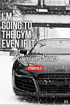 gymaaholic:  I'm Going To The Gym, Even If It Rains Or Snows There is no excuse for missing a workout. Keep that in mind and you will improve! http://www.gymaholic.co