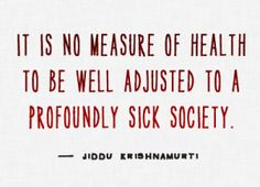 Best Positive Quotes : QUOTATION – Image : As the quote says – Description It is no measure of health to be well adjusted to a profoundly sick society. Favorite Quotes, Best Quotes, Famous Quotes, Society Quotes, Best Positive Quotes, Inspirational Quotes, Boxing Quotes, Daily Inspiration Quotes, Body Inspiration