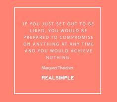 Inspiring words from Margaret Thatcher.