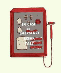 In case of emergency break fast