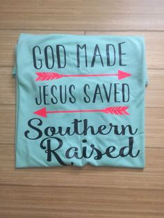 Vinyl graphic God Made Jesus Saved Southern Raised by Sweettaterstn on Etsy https://www.etsy.com/listing/451830956/vinyl-graphic-god-made-jesus-saved