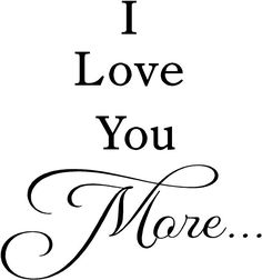 when my son was little we used to say this back and forth...I always let him say it last but I know I loved him more :)