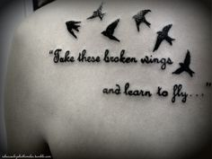 """""""Take these broken wings and learn to fly . . ."""" I finally got up the courage to get it done, and realized there was nothing to be afraid of."""